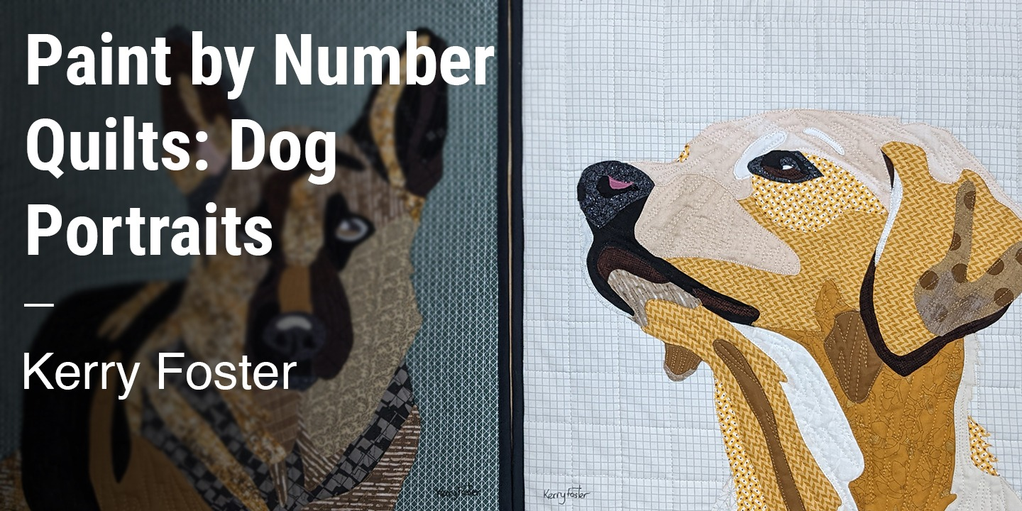 Paint By Numbers Quilts: Dog Portraits Kerry Foster