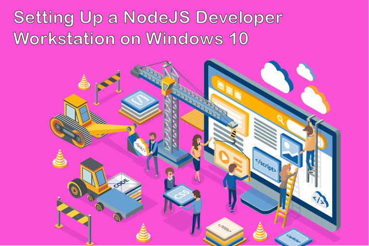 setting up a node js developer workstation on Windows 10