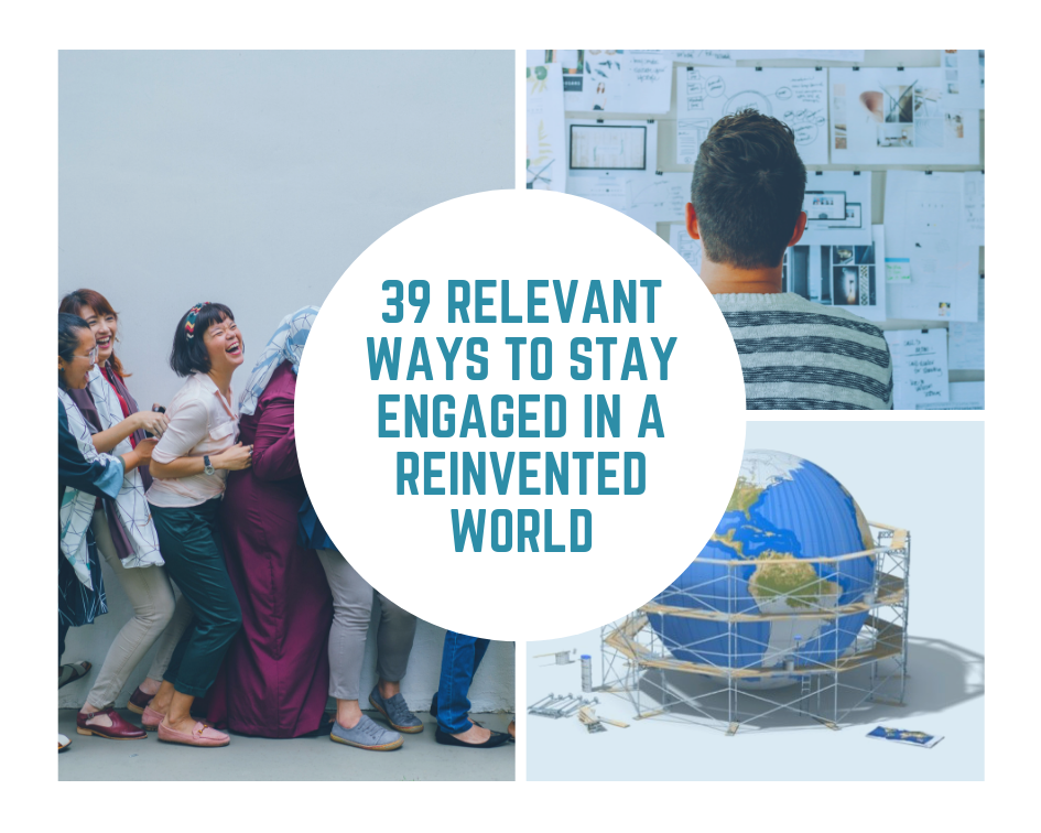 39 Relevant Ways to Stay Engaged in a Reinvented World