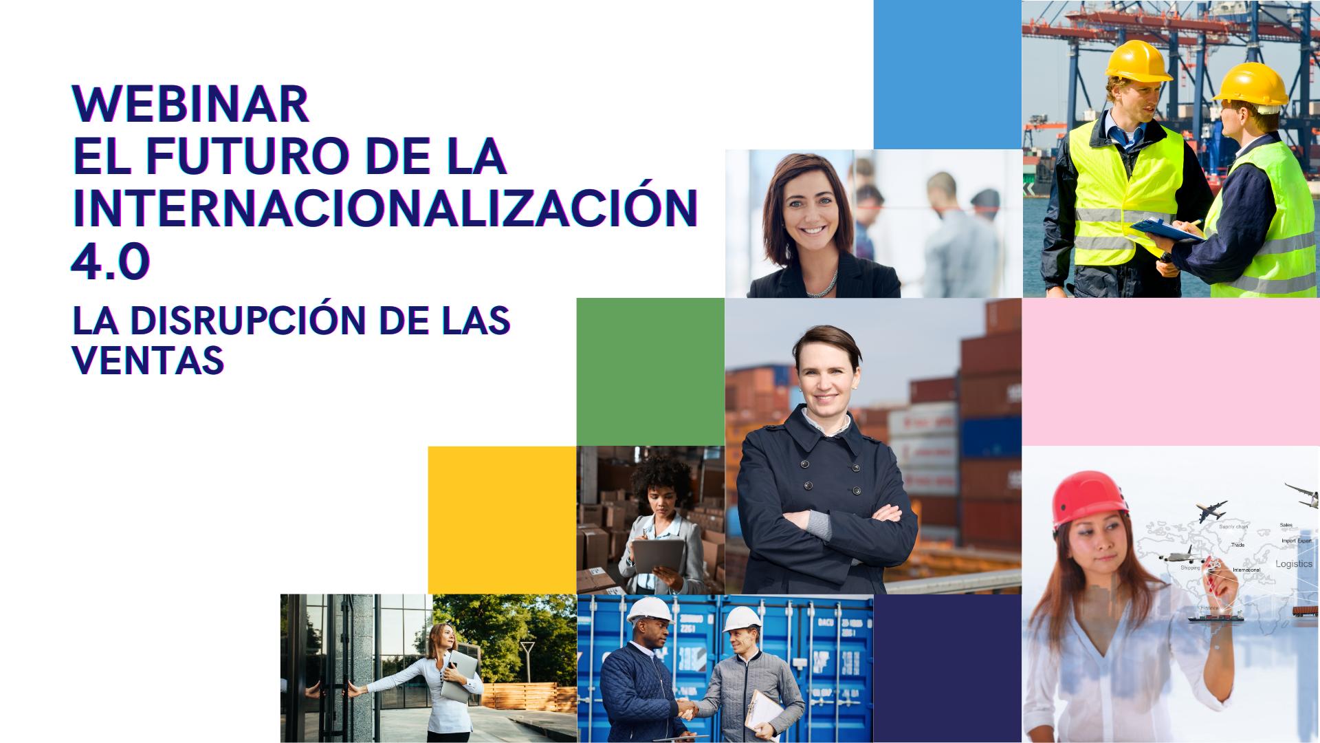 Webinar Internacionalización 4.0 - Webinar Internacionalización 4.0 - La disrupción de las ventas