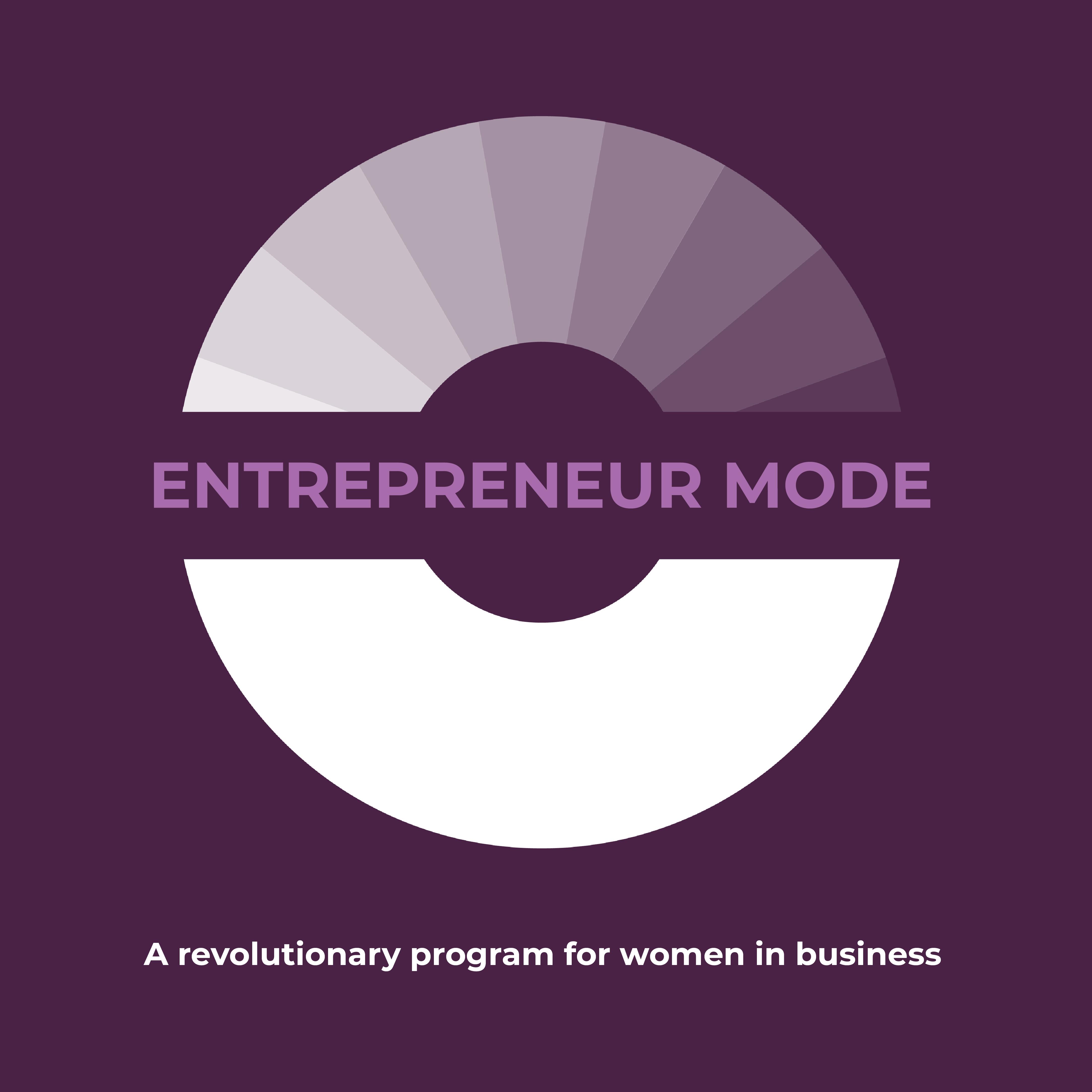 A revolutionary program for women in business called Entrepreneur Mode