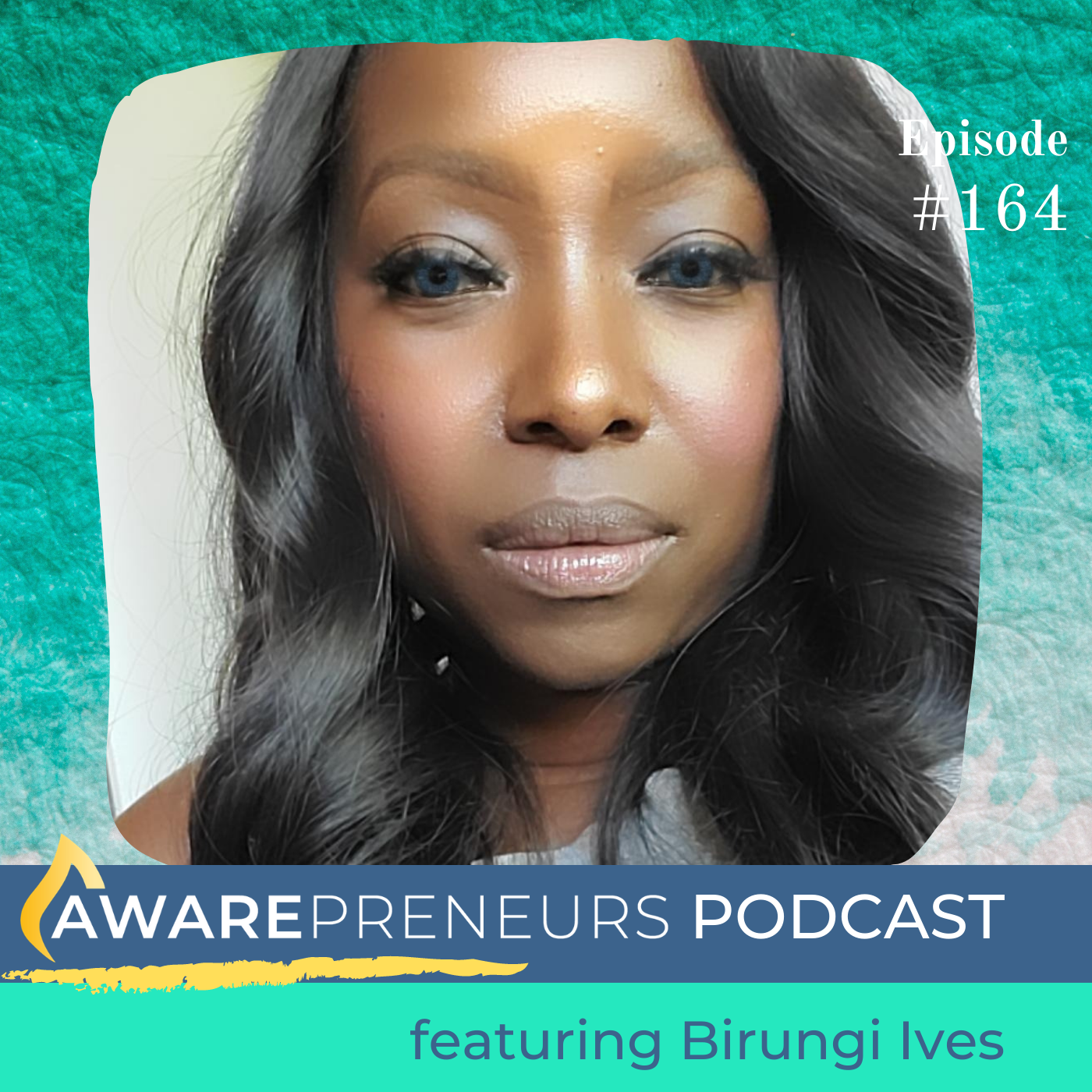 Awarepreneurs Podcaset featuring Birungi Ives
