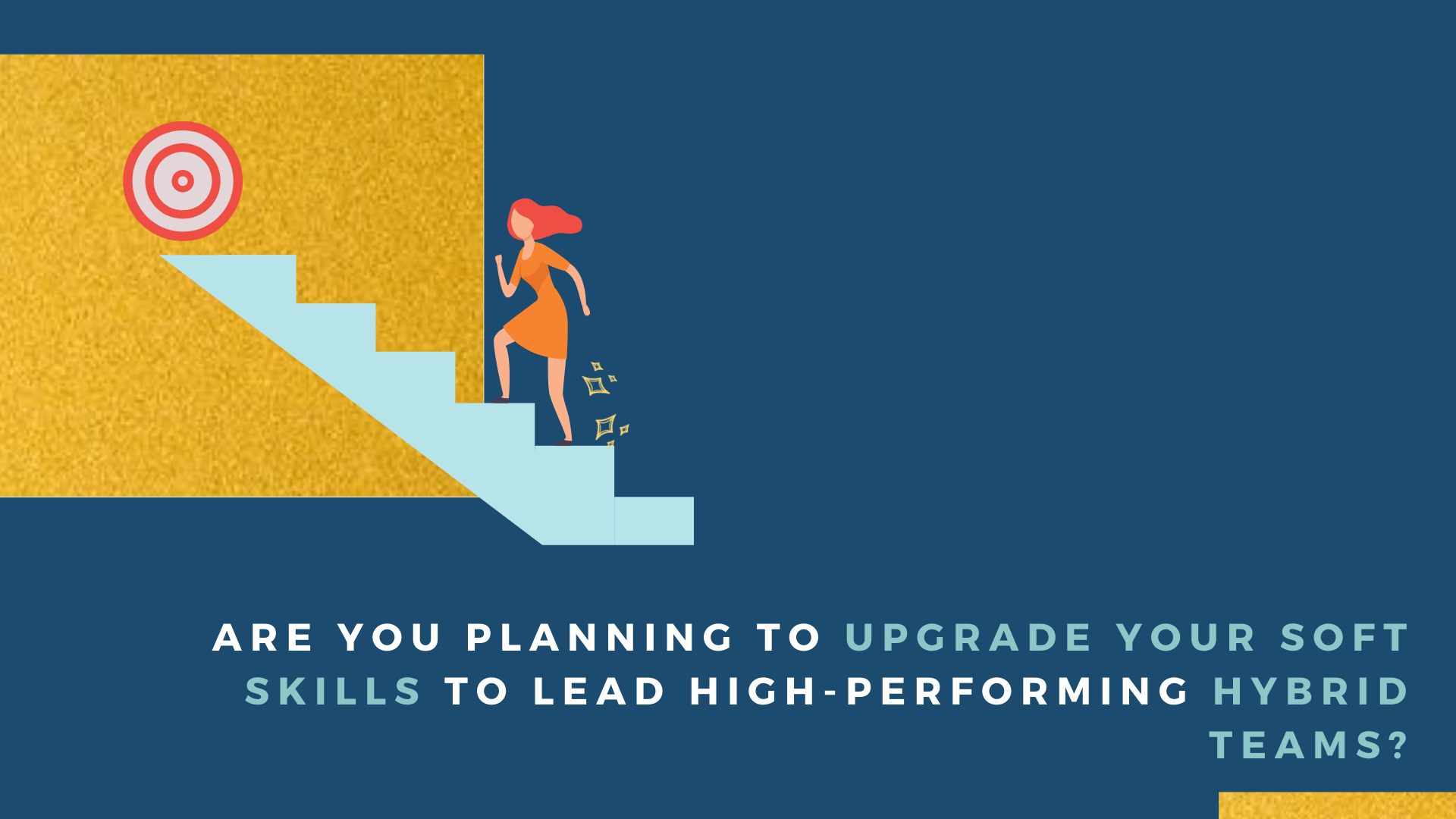 Are you planning to upgrade your soft skills to lead high-performing hybrid teams?