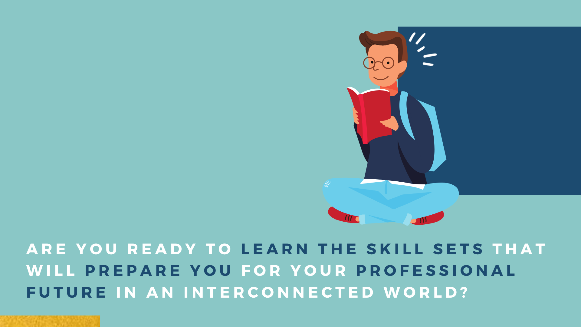 Are you ready to learn the skill sets that will prepare you for your professional future in an interconnected world?