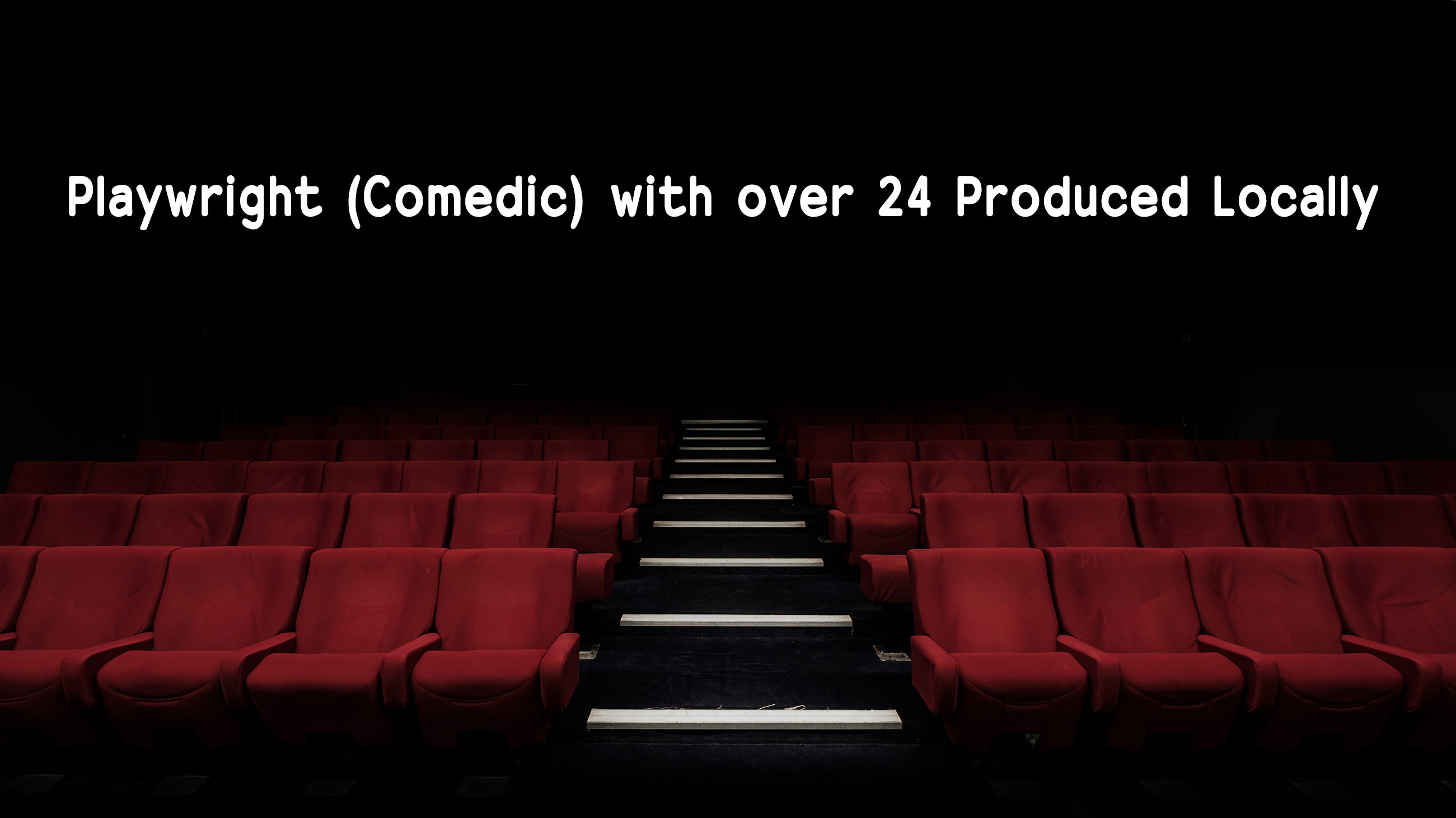 Playwright (Comedic) with 24 Plays Produced Locally