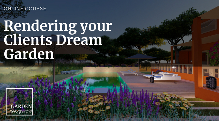 Rendering your Clients Dream Garden