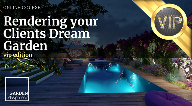 VIP Edition: Rendering your Clients Dream Garden