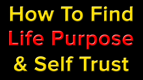 How To Find Life Purpose & Self Trust