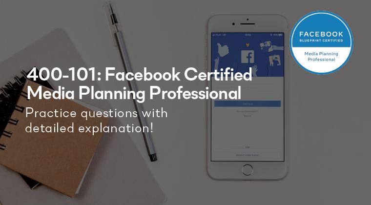 400-101: Facebook Certified Media Planning Professional