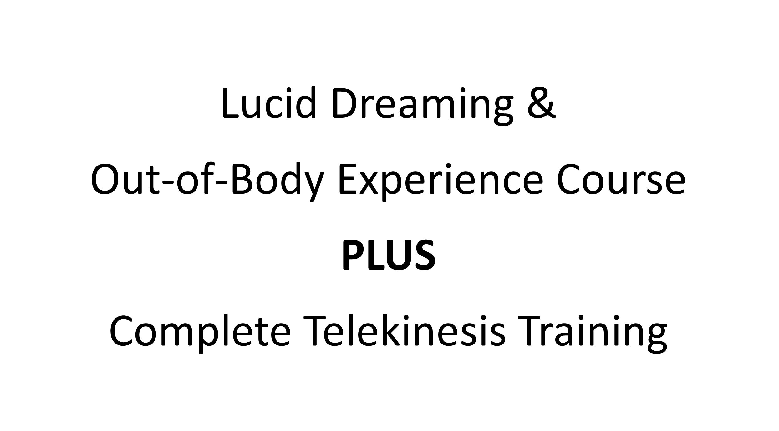 Lucid Dreaming & Out-of-Body Experience Training PLUS the Complete Telekinesis Training Program