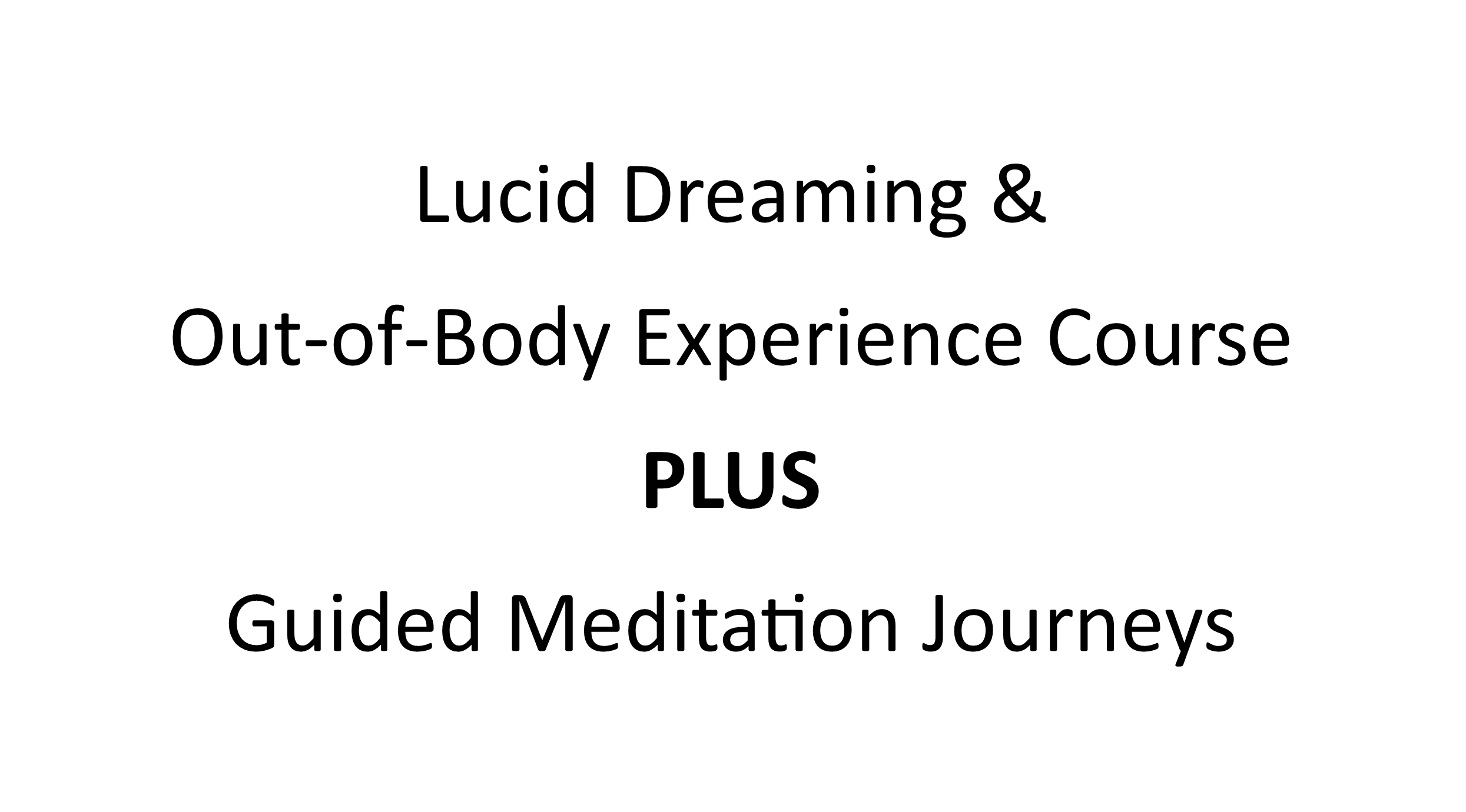 Lucid Dreaming & Out-of-Body Experience Training PLUS Guided Meditation Journeys