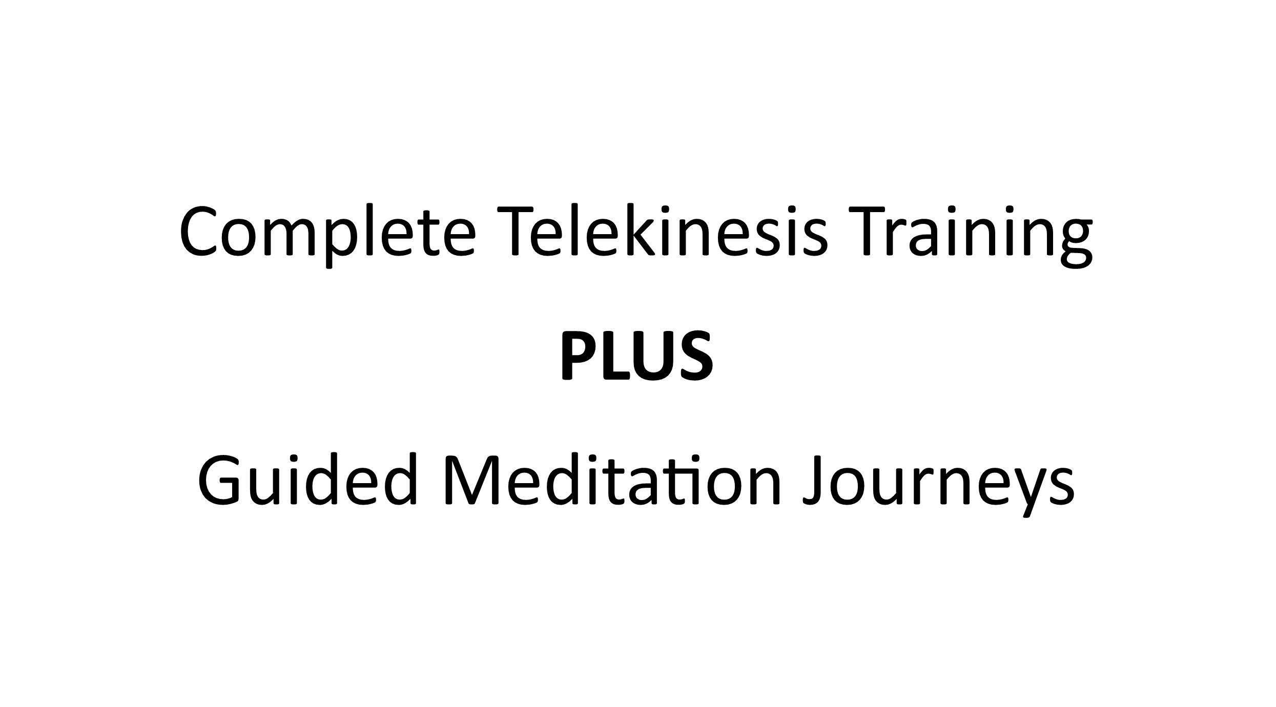 Complete Telekinesis Training PLUS Guided Meditation Journeys