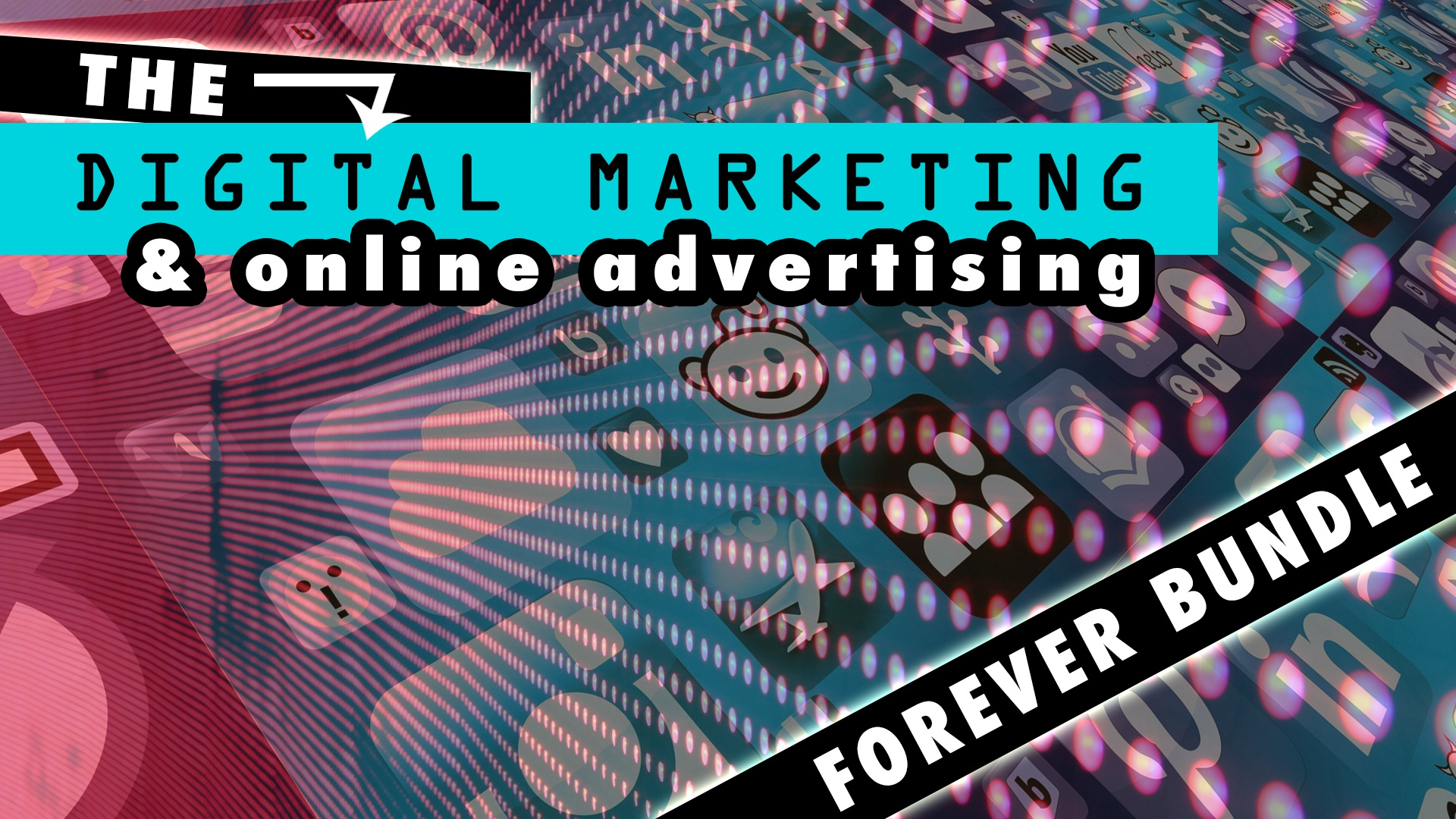The Digital Marketing and Online Advertising Forever Bundle