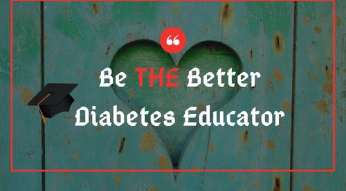 Be The Better Diabetes Educator