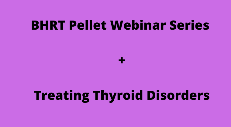 Bundle: BHRT Pellet Therapy + Thyroid Disorders