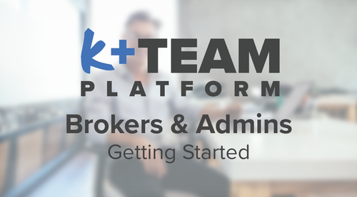 k+Teams Brokers and Admins- Getting Started