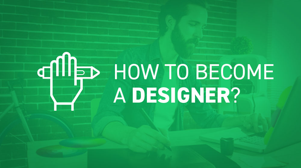 The Ultimate Guide on How to Become a Designer