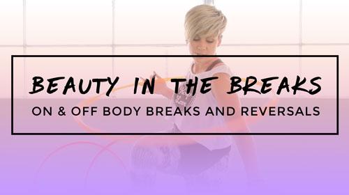 Beauty in the Breaks : Learn On & Off Body Breaks and Reversals