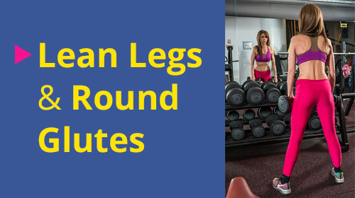 How to Get Lean Legs & Round Glutes
