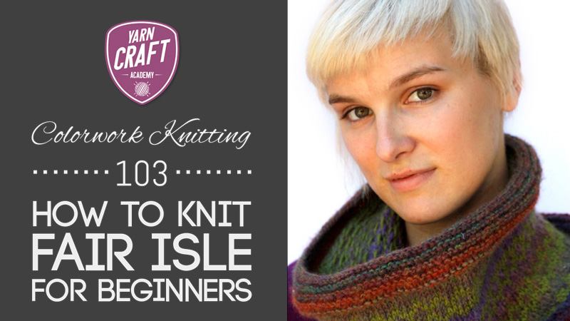 Colorwork Knitting 103: How to Knit Fair Isle for Beginners