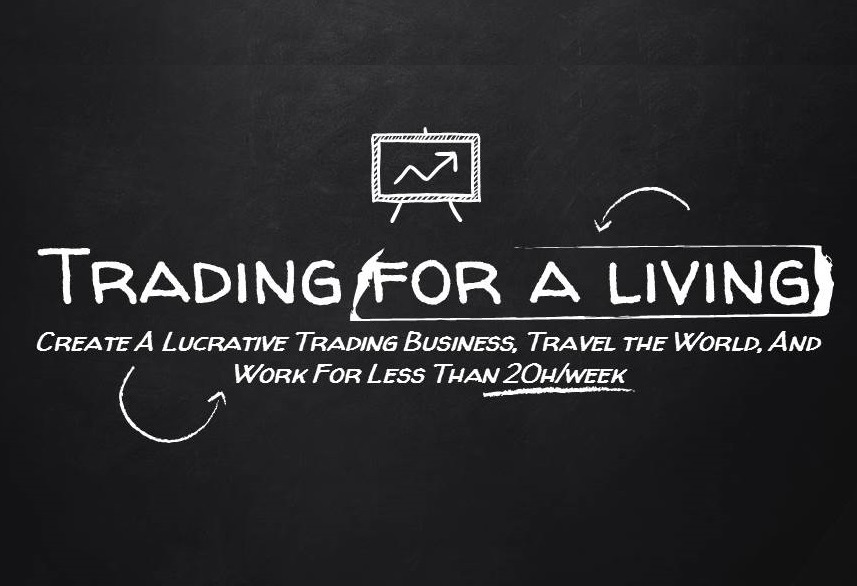 Trading For A Living: Create A Lucrative Trading Business, Travel the World, And Work For Less Than 20h/week