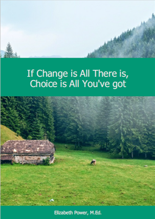If Change Is All There Is, Choice Is All You've Got!