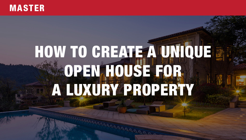 How to Create a Unique Open House for A Luxury Property