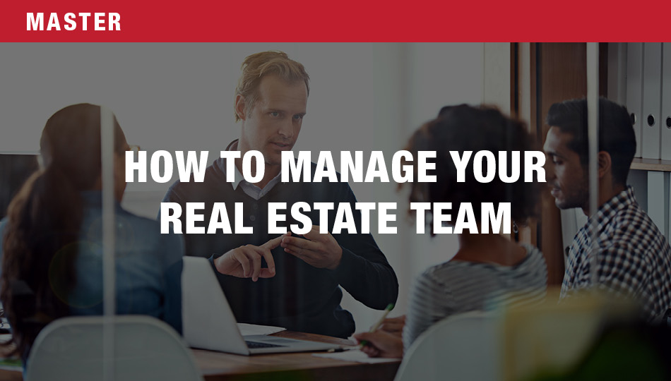 How to Manage Your Real Estate Team