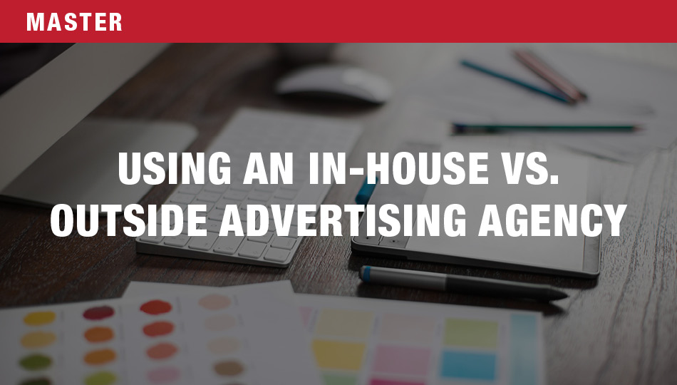 Using In-House Vs. An Outside Ad Agency