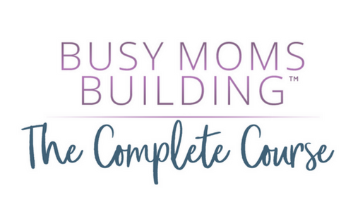 Busy Moms Building™ Course