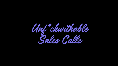 Unf*ckwithable Sales Calls