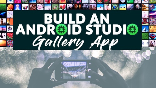 Build an Android Studio Gallery App Like QuickPic Google Photos FOTO Piktures A+ and Camera Roll