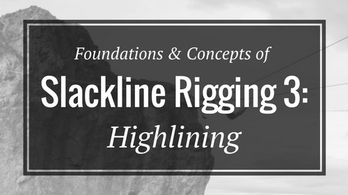 Foundations & Concepts of Slackline Rigging 3: Highlining