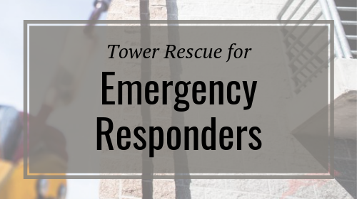 Tower Rescue for Emergency Responders