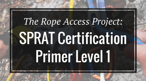 The Rope Access Project: SPRAT Certification Primer Level 1