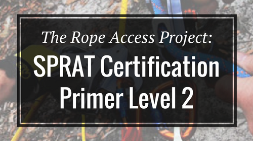 The Rope Access Project: SPRAT Certification Primer Level 2