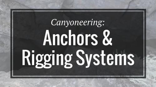 Canyoneering: Anchors & Rigging Systems