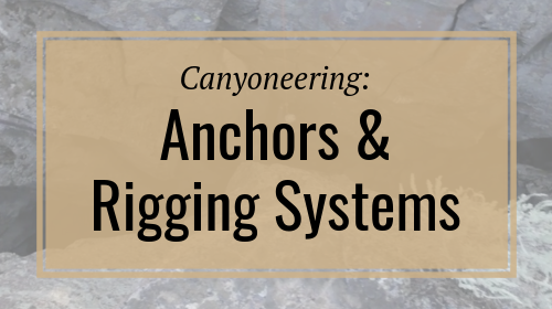 Canyoneering: Anchors & Rigging Systems