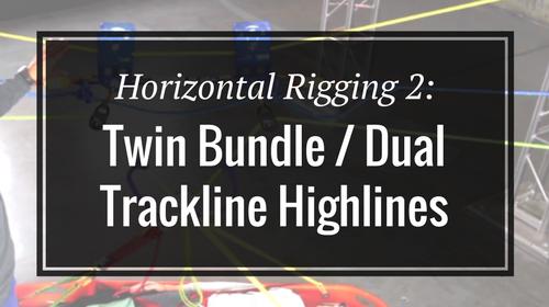 Horizontal Rigging 2: Twin Bundle / Dual Trackline Highlines