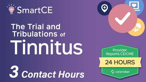 The Trials and Tribulations of Tinnitus: 3 Contact Hours /20-581337