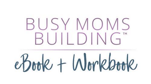 Busy Moms Building eBook + Workbook