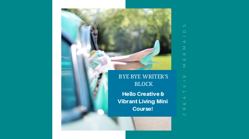 Bye Bye Writeru0027s Block U0026 Hello Creative U0026 Vibrant Living Mini Course
