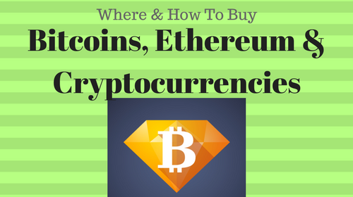 Where And How To Buy Bitcoins, Ethereum & Other Cryptocurrencies (A Quick-Start Mini-Course)