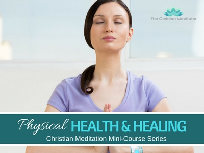 Christian Meditation & Physical Health and Healing # 4