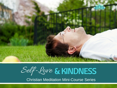 Christian Meditation Self Love and Kindness # 7