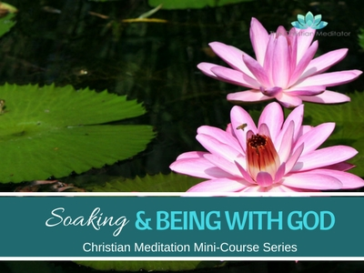 Christian Meditation & Being (Soaking) with God #8