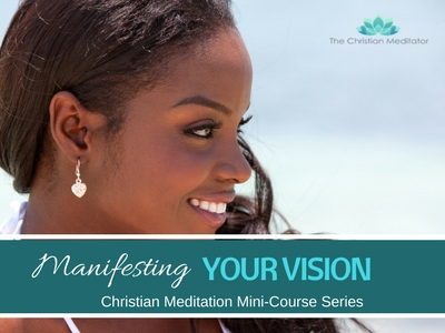 Christian Meditation & Manifesting Your Vision # 9