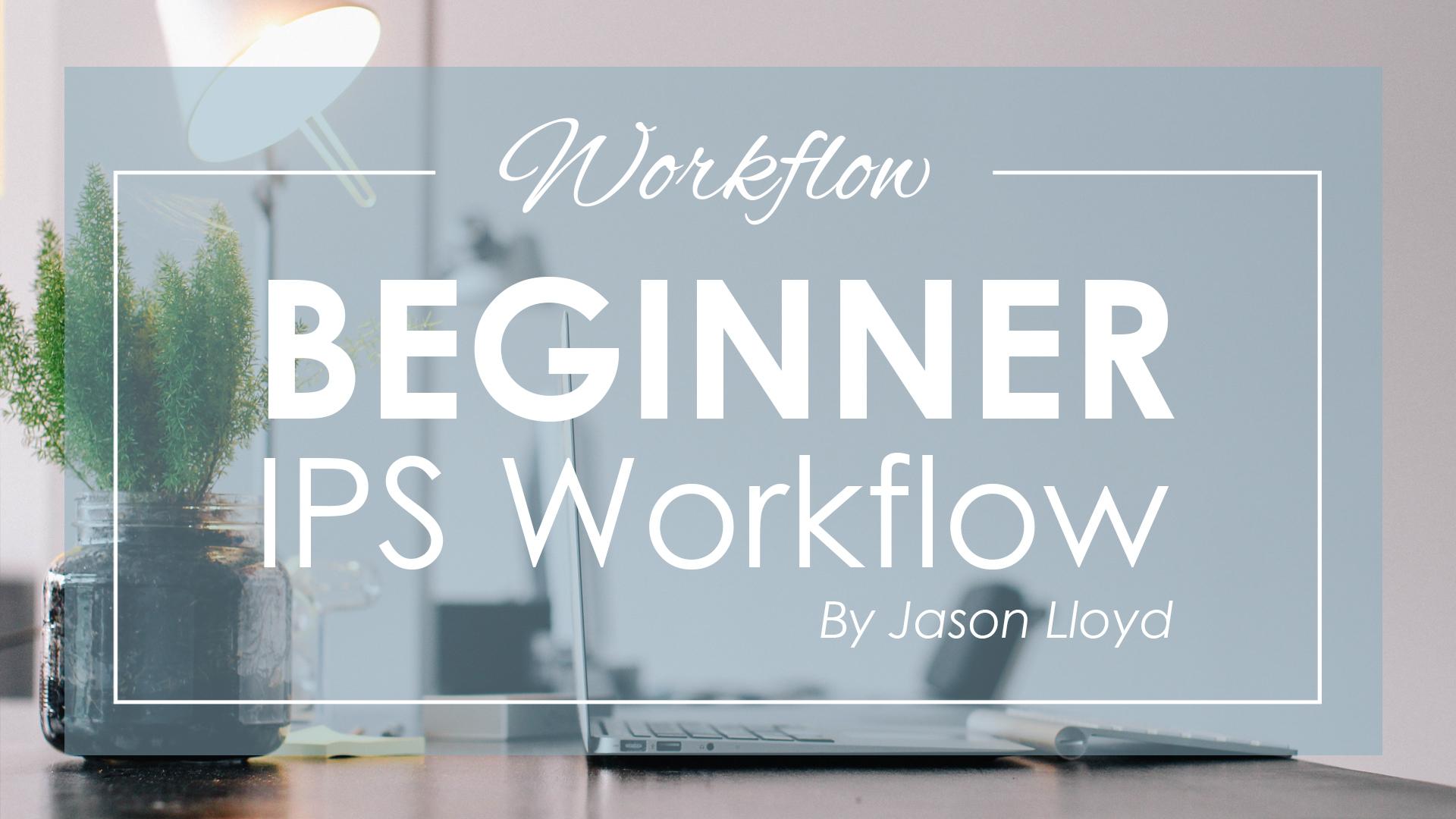 Beginner IPS Workflow