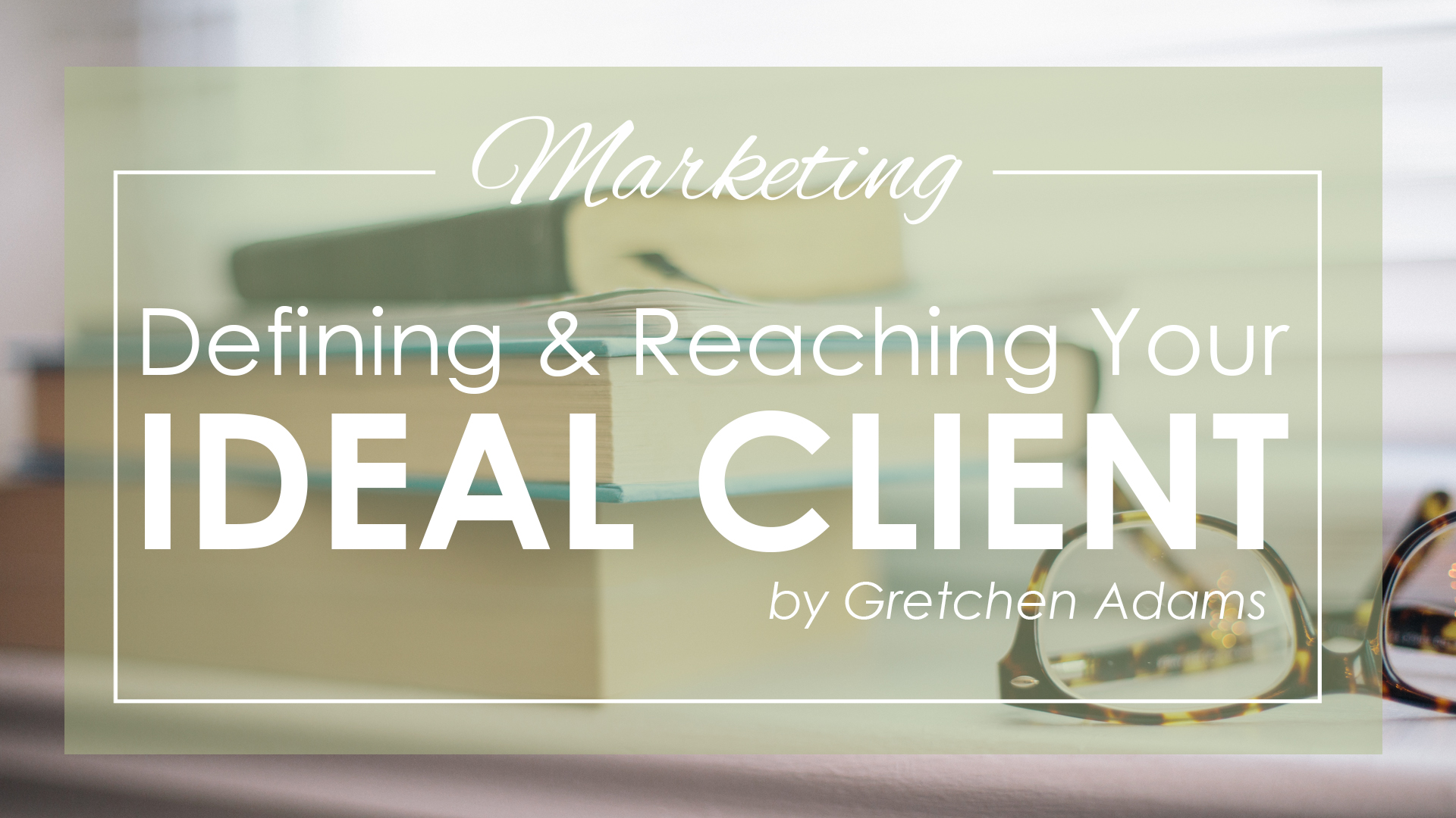 Defining & Reaching Your Ideal Client