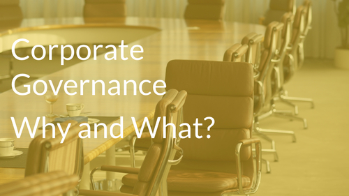 Corporate Governance - Why and What